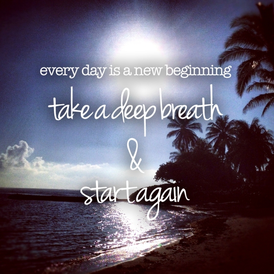 Every Day is a New Beginning. Take a Deep Breath & Start Again.